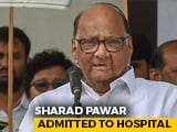 Video : Sharad Pawar Admitted To Mumbai Hospital After Pain In Abdomen