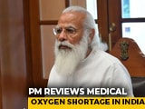 Video : PM Reviews Medical Oxygen Stocks As India Looks To Import Amid Shortage