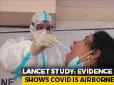 "Video : ""Strong Evidence"" Covid Predominantly Spreads Through Air: Lancet"