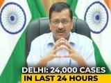 Video : 24,000 Cases In Delhi Today, Short On Oxygen, Beds: Arvind Kejriwal
