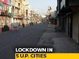 Video : Lockdown In Lucknow, 4 Other UP Cities From Tonight Till April 26