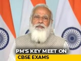 Video : PM To Discuss CBSE Board Exams At Meeting Shortly Amid Calls To Cancel It