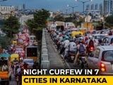 Video : Night Curfew In Bengaluru, 6 Other Cities In Karnataka From Saturday