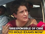Video : 'Irresponsible Of CBSE To Hold Exams Amid Covid Spike': Priyanka Gandhi