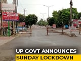 Video : Sunday Lockdown In UP, ₹ 10,000 Fine For Second Mask Violation