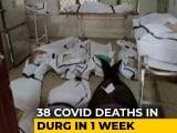 Video: Massive Covid Surge In Chhattisgarh, Durg Worst Hit