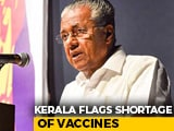 Video : Vaccines Will Last Only 3 Days: Kerala Chief Minister Writes To Centre