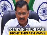 "Video : Fourth Covid Wave In Delhi ""Much More Dangerous,"" Says Arvind Kejriwal"