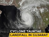 Video : Monster Cyclone Tauktae Makes Landfall In Gujarat