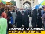 Video : No Masks, No Social Distancing: Crowds At Hyderabad' Iconic Charminar Ahead Of Eid