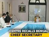 Video : Centre Recalls Bengal Chief Secretary After PM-Mamata Banerjee Meet Row