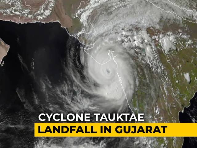 Video : Monster Cyclone Tauktae Makes Landfall In Gujarat