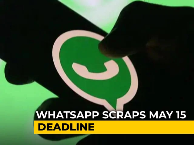 Video : WhatsApp May 15 Deadline For Accepting New Privacy Policy Terms Scrapped
