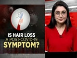 Video : Is It Normal To Lose Hair After Covid Infection?