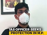 """Video : """"Or Else My Family..."""": IAS Officer Seeks Protection In Madhya Pradesh"""