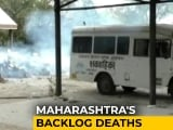 Video : Maharashtra: 3,500 Deaths Added To Covid Tally In A Week