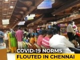 Video : Masks, Social Distancing Missing As Chennai Shops Buzz With Customers