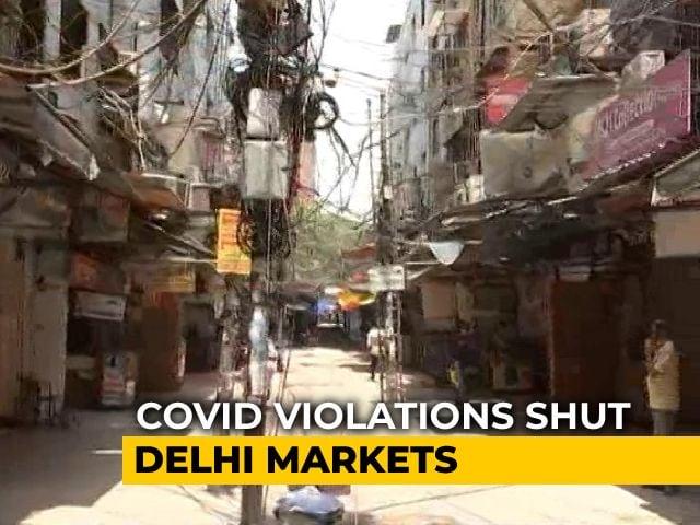 Video : 3 Delhi Markets Temporarily Shut For Violating Covid Norms