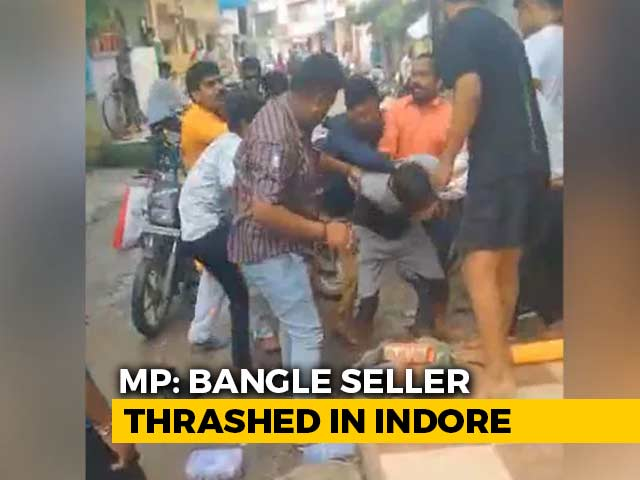 Video : Mob Beats Muslim Bangle Seller In Indore; Minister Says Used Fake Name