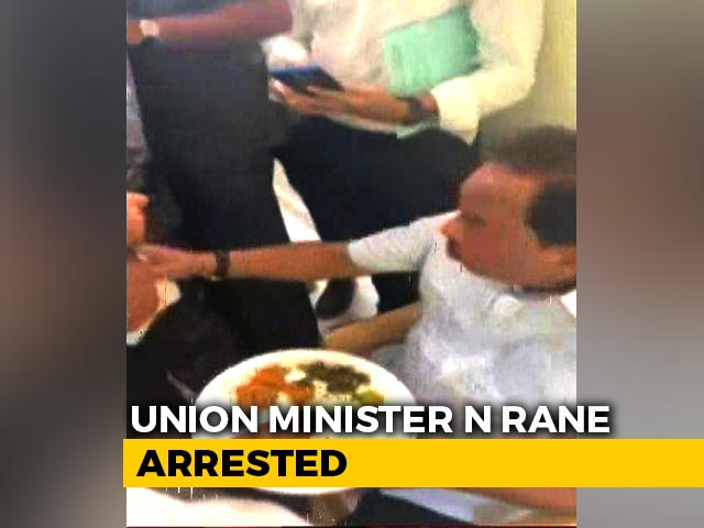 Video : Union Minister Narayan Rane Was Arrested While Having A Meal