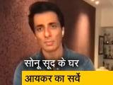 Videos : बॉलीवुड अभिनेता सोनू सूद के 6 ठिकानों पर आयकर विभाग का सर्वे