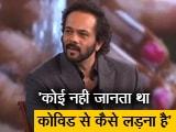 Video : कोई नहीं जानता था कोविड से कैसे लड़ना हैः रोहित शेट्टी