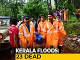 Video : 23 Killed In Kerala Rain, Armed Forces On Guard, Rescue Efforts On