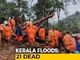 Video : 21 Killed In Kerala Rain, Rescue Efforts On