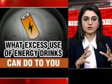 Video : What Excess Use Of Energy Drinks Can Do To You