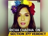 Video : It's A Glorious Day: Richa Chadha On Section 377 Verdict