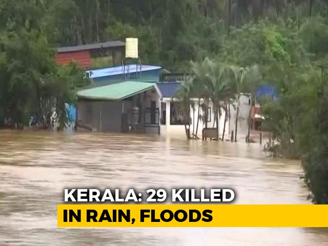 Video : Kerala Floods: Number Of Deaths Rise To 29, Army Rescues 54 Tourists