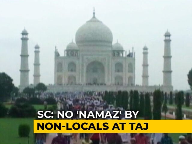 "Video : Taj Mahal One Of The 7 Wonders, No Namaz By ""Outsiders"": Supreme Court"