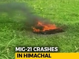 Video : MiG-21 Fighter Jet Crashes In Himachal Pradesh, No News On Pilot