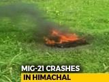 Video : MiG-21 Fighter Jet Crashes In Himachal Pradesh, Pilot Killed
