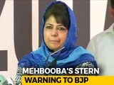 "Video : ""If Delhi Tries To Break PDP, Outcome Will Be Dangerous"": Mehbooba Mufti"