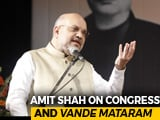 "Video : ""Congress Censoring Vande Mataram Led To India's Partition"": Amit Shah"