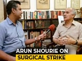 Video : Surgical Strikes Video Release Is Election Driven, Says Arun Shourie