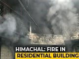 Video : 5 Dead After Fire Breaks Out At Residential Building In Himachal Pradesh