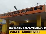 Video : 7-Year-Old Girl Raped, Strangled While Playing Near Home In Rajasthan