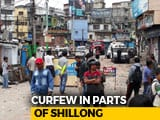 Video : Curfew In Shillong After A Night Of Clashes, 3 Arrested For Violence