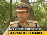 Video : Ahead of AAP March, Cops Say No Permission, Lockdown In Heart Of Delhi