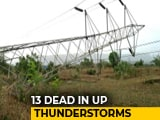 Video : 13 Dead, 28 Injured In Thunderstorms And Dust Storms Across Uttar Pradesh