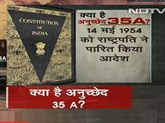 क्या है अनुच्छेद 35 ए और क्यों मचा है इसको लेकर जम्मू-कश्मीर में बवाल?