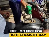 Video : Petrol, Diesel Prices Hiked For 15th Day In A Row