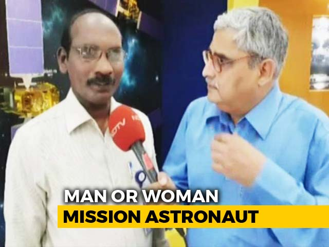 Video : Gaganyaan On Track, An Indian Will Be Sent To Space By 2022: ISRO Chief
