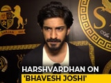 Video : I Always Try To Do Different Kind Of Films: Harshvardhan Kapoor