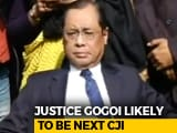 Video : Ranjan Gogoi To Be Next Chief Justice, Will Take Charge On Oct 3: Sources