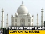 "Video : ""Either We'll Shut Down Taj Mahal Or..."": Supreme Court Slams Centre"
