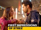Video : First Impressions Of <i>Stree</i>
