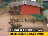 Video : 324 Dead In Kerala Rain Fury, Says Chief Minister